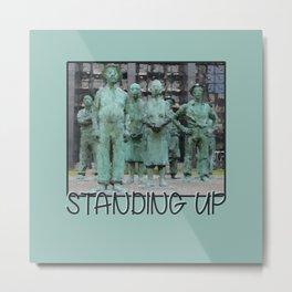 Standing up Metal Print