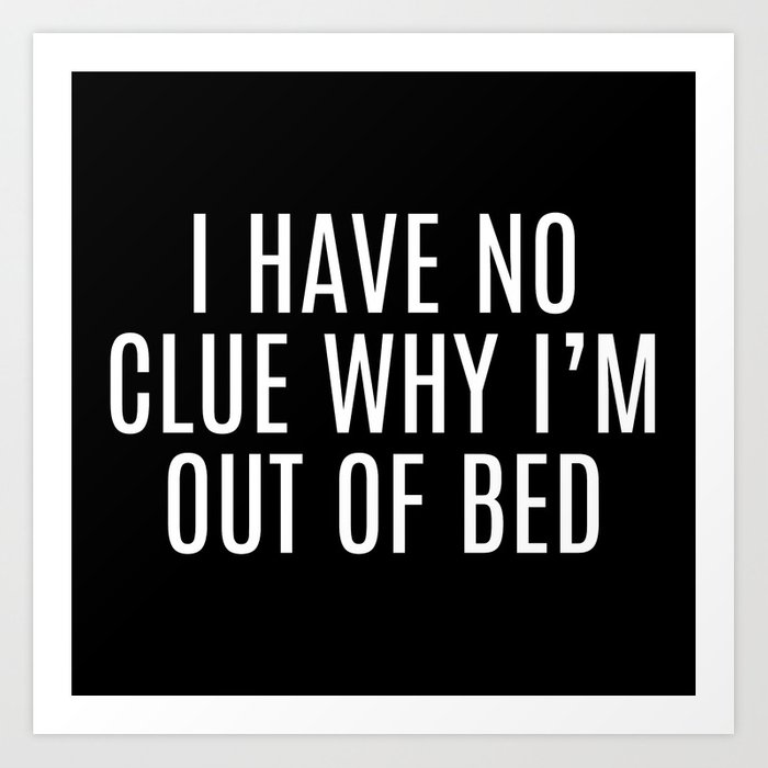 Out Of Bed Funny Quote Art Print