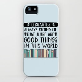 Libraries Always Remind Me That There is Good in this World V1 iPhone Case