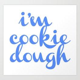 i'm cookie dough Art Print