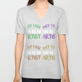 any fool can be an artist 6 Unisex V-Neck