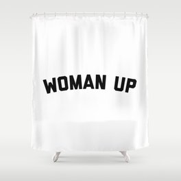 Woman Up Funny Quote Shower Curtain