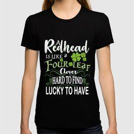 a redhead is like a four leaf clover hard to find lucky to have irish t-shirt T-shirt