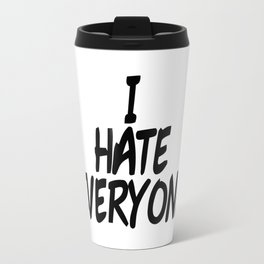 I hate everyone Travel Mug