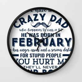I'm The Lucky One I Have A Crazy February Dad Funny graphic Wall Clock