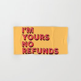 I am yours no refunds - typography Hand & Bath Towel
