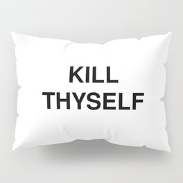 KILL THYSELF Pillow Sham