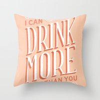 I Can Drink More Than You Throw Pillow