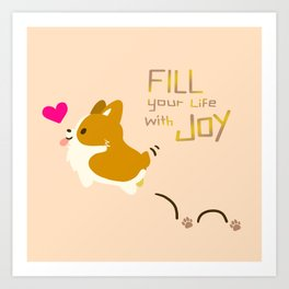 corgi - fill your life with JOY Art Print