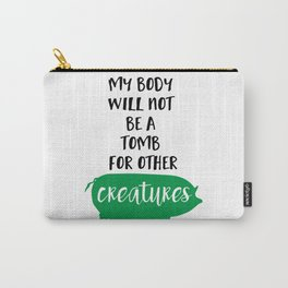 MY BODY WILL NOT BE A TOMB FOR OTHER CREATURES vegan quote Carry-All Pouch