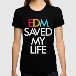 EDM Saved My Life T-shirt