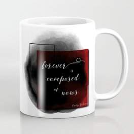 Forever is Composed of Nows. Coffee Mug