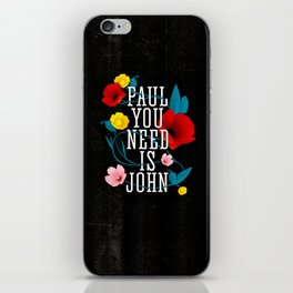 Paul You Need Is John iPhone Skin