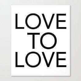 LOVE TO LOVE Canvas Print