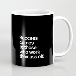 Success Comes to Those Who Work Their Ass Off inspirational wall decor in black and white Coffee Mug