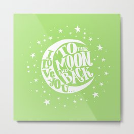 i love you to the moon and back - green Metal Print