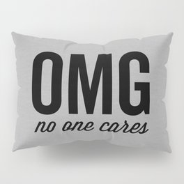 No One Cares Funny Quote Pillow Sham