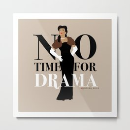No Time for Drama Metal Print