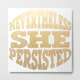 NEVERTHELESS, SHE PERSISTED (Gold) Metal Print
