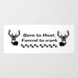 Born to Hunt Art Print