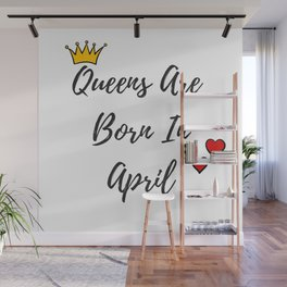 Funny Birthday Quote For Women Queens Are Born In April Wall Mural