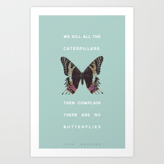 We Kill all the Caterpillars Art Print