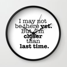 I may not be there yet. Wall Clock