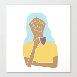 Blood Type is Tea Canvas Print