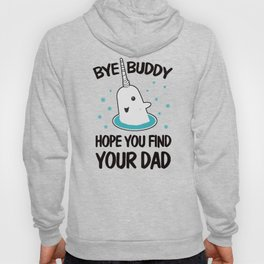 Bye Buddy hope you find your dad ugly Hoody