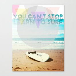 you can't stop the waves, but you can learn to surf Canvas Print