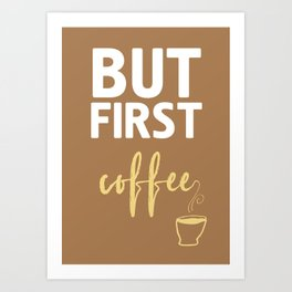 BUT FIRST COFFEE TYPOGRAPHY Art Print