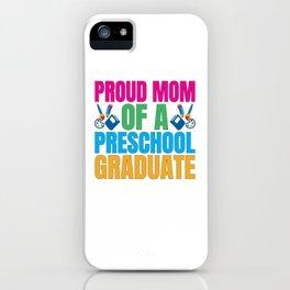 Proud Mom Of A Preschool Graduate iPhone Case