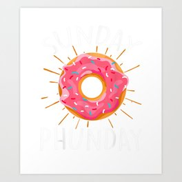 Sunday Phunday Funny Donuts Doughnuts Gift T-Shirt Art Print