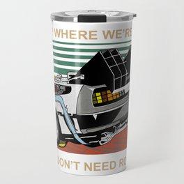 Where We're Going We Don't Need Roads Travel Mug