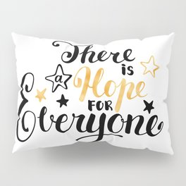 There is a Hope for Everyone - Black and gold brush pen lettering. Pillow Sham