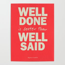 Well done is better than well said, inspirational Benjamin Franklin quote for motivation, work hard Poster