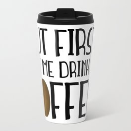 But First... Let Me Drink My Coffee! Travel Mug
