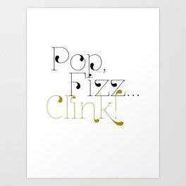 Pop, Fizz..., Clink! - Black and Gold Art Print