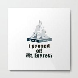 I Pooped on Mt. Everest Metal Print