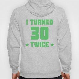 I Turned 30 Twice Funny 60th Birthday Hoody