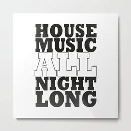 House Music all night long Metal Print