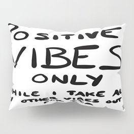 Positive Vibes Only Quote Pillow Sham