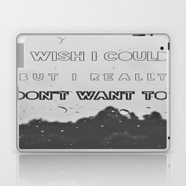 If Only I Wanted To Laptop & iPad Skin