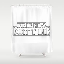 friends don't lie Shower Curtain