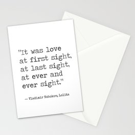 It was love at first sight, at last sight, at ever and ever sight. Vladimir Nabokov, Lolita Stationery Cards