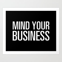 Mind Your Business Art Print