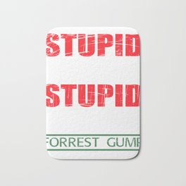"""""""Stupid Is As Stupid Does For Forest Gump""""  tee design. Makes a nice gift to your friends!  Bath Mat"""