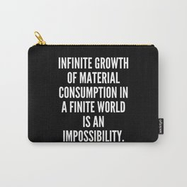 Infinite growth of material consumption in a finite world is an impossibility Carry-All Pouch
