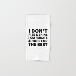 I Don't Rise and Shine I Caffeinate and Hope for the Best Hand & Bath Towel