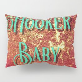 Nasty Girls: Hooker Baby Pillow Sham